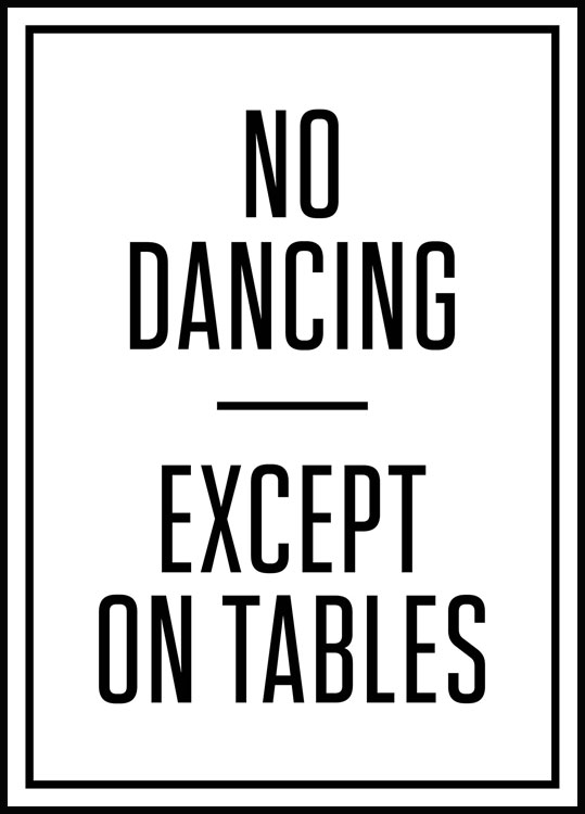 No Dancing Except on Tables Poster